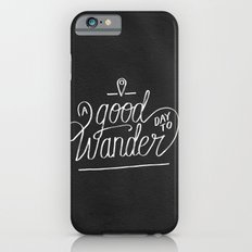 Good Day to Wander Slim Case iPhone 6s