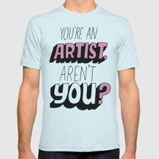 You're an Artist, Aren't You? Mens Fitted Tee Light Blue SMALL