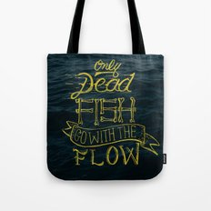 Only Dead Fish Go With T… Tote Bag