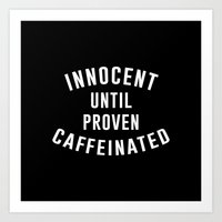 Innocent until proven caffeinated Art Print