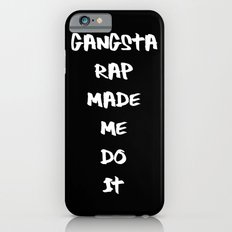 Gangsta Rap Made Me Do It Slim Case iPhone 6s
