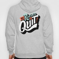 No Reason To Quit Hoody