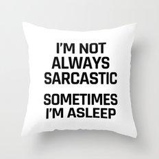 I'm Not Always Sarcastic Sometimes I'm Asleep Throw Pillow