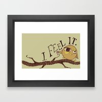 I Feel It Framed Art Print