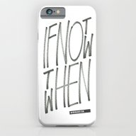 If Not Now Then When iPhone 6 Slim Case