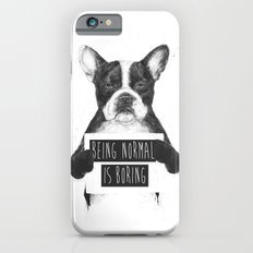 Being normal is boring Slim Case iPhone 6s