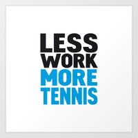 Less work more tennis Art Print