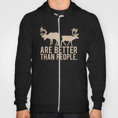 reindeers are better than people.. funny frozen quote Hoody