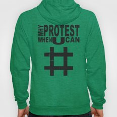 Why Protest When You Can… Hoody