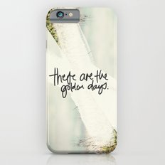 These Are The Golden Days iPhone 6s Slim Case
