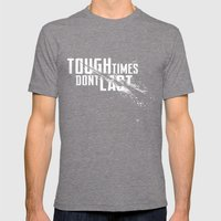 Tough times don't last Mens Fitted Tee Tri-Grey SMALL