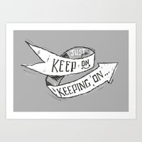 Keep On Keeping On Art Print