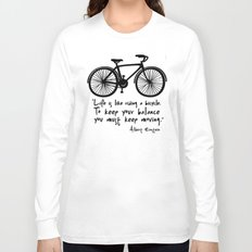 Life is like riding a bicycle... Long Sleeve T-shirt