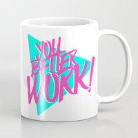 YOU BETTER WORK Mug