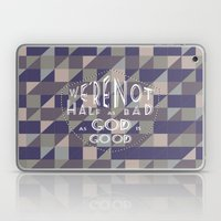 WE'RE NOT HALF AS BAD, A… Laptop & iPad Skin