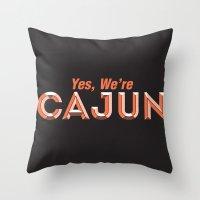 Yes, We're Cajun Throw Pillow
