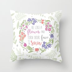 Be like a Flower Throw Pillow