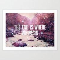 The End Is Where We Begi… Art Print