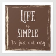 Life Is Simple It's Just… Art Print