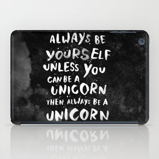 Always be yourself. Unless you can be a unicorn, then always be a unicorn. iPad Case