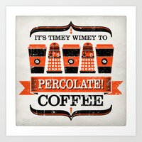 Percolate, percolate! Art Print