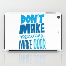 Don't Make Excuses. Make Good. iPad Case
