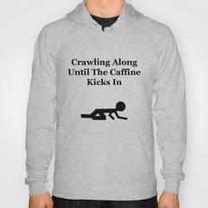 Crawling Along Until Caffeine Kicks In Hoody