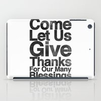 COME, LET US GIVE THANKS FOR OUR MANY BLESSINGS (A Prayer of Gratitude) iPad Case