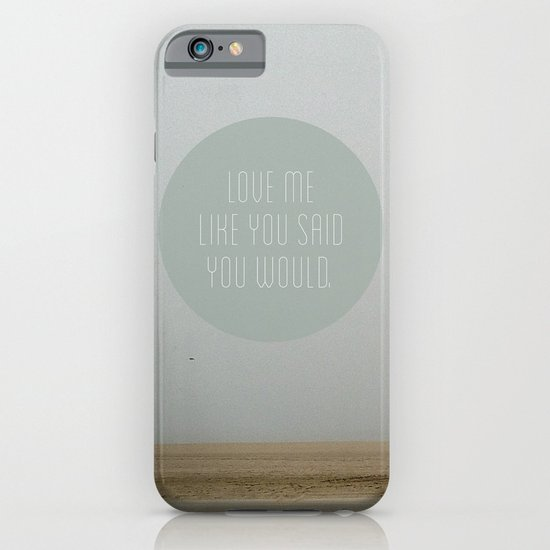 Love me like you said you would. iPhone & iPod Case