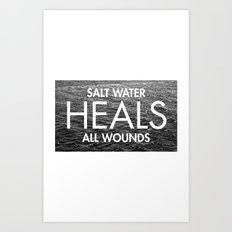 Salt Water Heals All Wounds Art Print