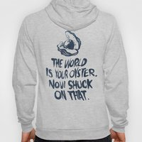 The World Is Your Oyster. Now Shuck On That. Hoody