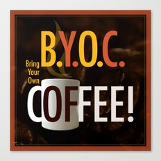 BYOC - Bring Your Own Coffee Canvas Print
