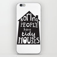 Boring People Have Tidy Houses iPhone & iPod Skin