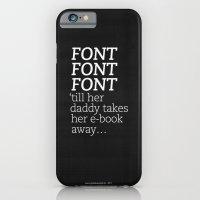 Font Font Font 'till Her… iPhone 6 Slim Case