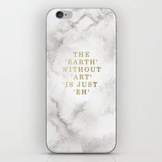 The earth without art is just 'eh' iPhone & iPod Skin