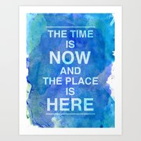 The Time Is NOW And The … Art Print