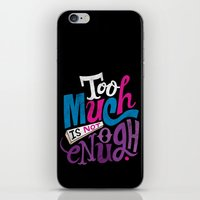 Too Much is Not Enough iPhone & iPod Skin
