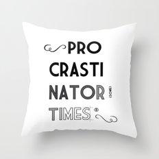 The Procrastinator (some) Times Throw Pillow
