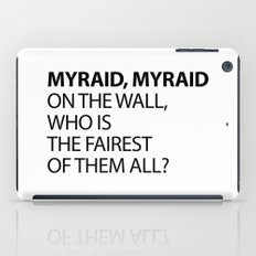 MYRAID, MYRAID  ON THE WALL,  WHO IS THE FAIREST OF THEM ALL? iPad Case