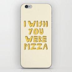 I WISH YOU WERE PIZZA iPhone & iPod Skin