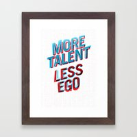 More Talent Less Ego Framed Art Print