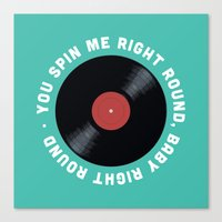 You Spin Me Right Round, Baby Right Round Canvas Print