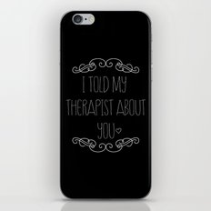 I told my therapist about you iPhone & iPod Skin