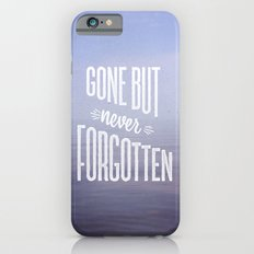 Gone But Never Forgotten iPhone 6 Slim Case