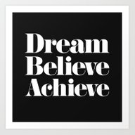 Art Print featuring Dream, Believe, Achieve by Text Guy