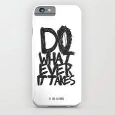 WHATEVER IT TAKES Slim Case iPhone 6s