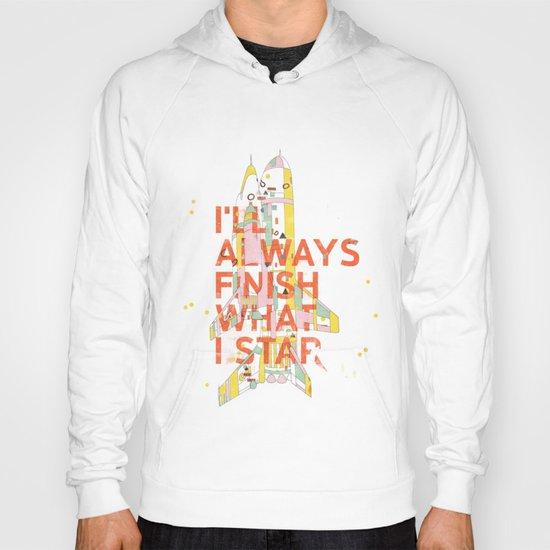I'LL ALWAYS FINISH WHAT I STAR... Hoody
