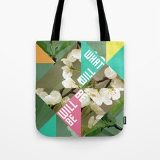 What Will Be Will Be Tote Bag