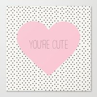 You Are Cute - Rose Pink… Canvas Print
