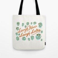 Laugh Now Laugh Later Tote Bag